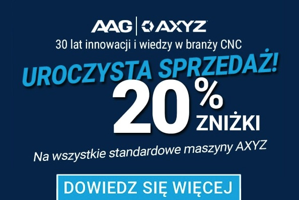 AAG/AXYZ - 30 lat w branży CNC - 20% rabatu
