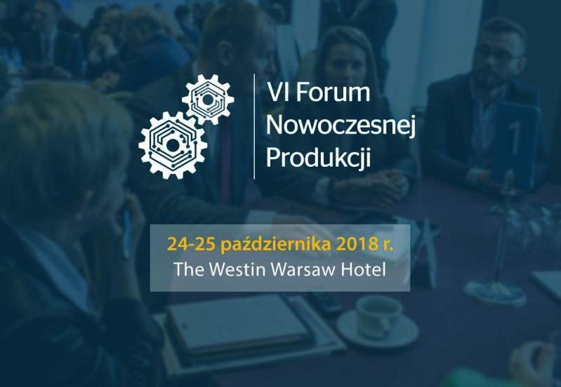 VI edycji Forum Nowoczesnej Produkcji 2018